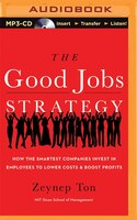 The Good Jobs Strategy: How The Smartest Companies Invest In Employees To Lower Costs And Boost…