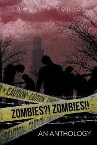 Zombies?! Zombies!!: An Anthology by Lowell R. Torres