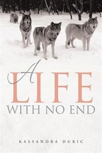 A Life With No End by Kassandra Duric