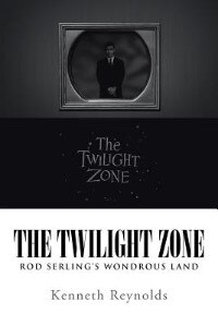 The Twilight Zone: Rod Serling's Wondrous Land by Kenneth Reynolds