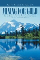 Mining for Gold: Essays Exploring the Relevancy of Torah in the Modern World