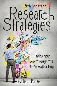 Book Research Strategies: Finding Your Way through the Information Fog by William Badke