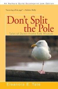 Don't Split the Pole: Tales of Down-Home Folk Wisdom