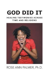 Book God Did It: Healing Testimonies Across Time and Religions by Rose Ann Palmer Ph. D.