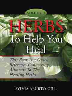 Herbs to Help You Heal: Volume II by Sylvia Aburto-Gill