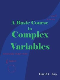 A Basic Course in Complex Variables