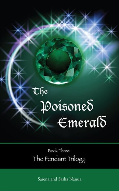 The Poisoned Emerald: The Pendant Trilogy #3 by Sarena Nanua