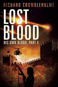 Lost Blood: His Own Blood, Part 4 by Richard Crombleholme
