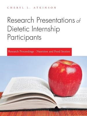 Research Presentations of Dietetic Internship Participants: Research Proceedings - Nutrition and Food Section by Cheryl L. Atkinson