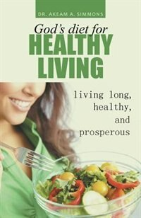 God's diet for healthy living: living long, healthy, and prosperous by Akeam Simmons