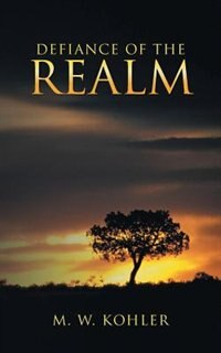 Defiance of the Realm by M. W. Kohler