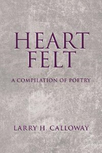 Heart Felt: A Compilation of poetry by Larry H. Calloway