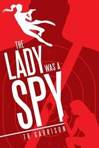The Lady was a Spy by TR Garrison