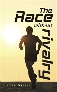 The Race without Rivalry by PETER BAIBAI