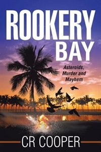 Rookery Bay: Asteroids, Murder and Mayhem by CR Cooper