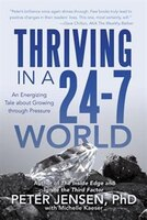 Thriving in a 24-7 World: An Energizing Tale about Growing through Pressure