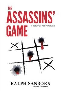 The Assassins' Game: A Caleb Frost Thriller by Ralph Sanborn