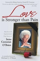 Love is Stronger than Pain: Based on the Inspirational True Story of Irene Corcoran O'Brien As…