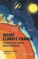 Inside Climate Change: The Book Of Facts, Poems, Riddles and Rhymes