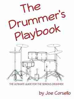 The Drummer's Playbook: The Ultimate Guide for the Serious Drummer by Joe Corsello