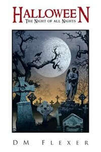 Halloween: The Night Of All Nights by DM Flexer