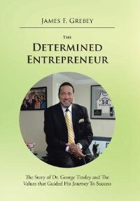 The Determined Entrepreneur: The Story of Dr. George Tinsley and The Values that Guided His Journey…