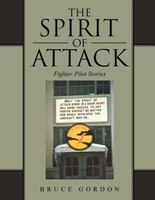 The Spirit of Attack: Fighter Pilot Stories