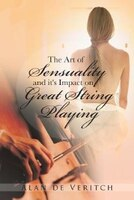 The Art of Sensuality and it's Impact on Great String Playing