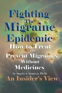 Fighting The Migraine Epidemic: How To Treat and Prevent Migraines Without Medicines - An Insider's View by Angela a. Stanton Ph. D.