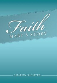 Book Faith: Mary's Story by Sharon Richter
