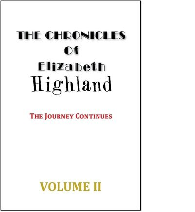 THE CHRONICLES OF ELIZABETH HIGHLAND: The Journey Continues Volume II by ELIZABETH HIGHLAND