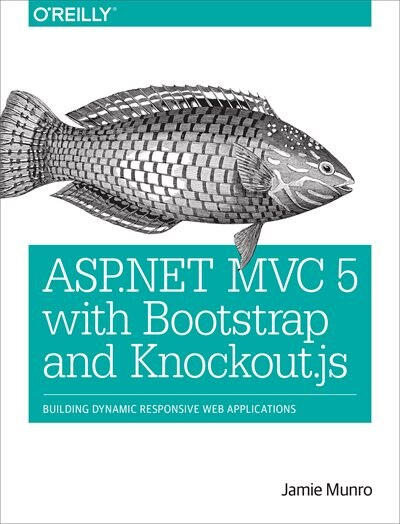 Asp.net Mvc 5 With Bootstrap And Knockout.js: Building Dynamic, Responsive Web Applications by Jamie Munro