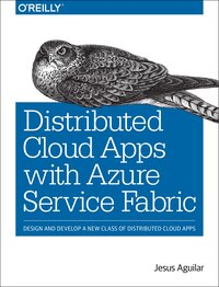 Distributed Cloud Applications With Azure Service Fabric: Design And Develop A New Class Of…