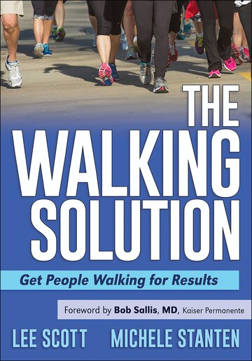 The Walking Solution: Get People Walking For Results by Lee Scott