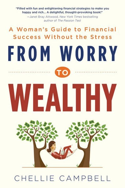 From Worry to Wealthy: A Woman's Guide To Financial Success Without The Stress by Chellie Campbell