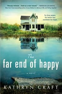The Far End Of Happy: Heartbreaking And Suspenseful Contemporary Fiction by Kathryn Craft