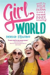 Girl World: How To Ditch The Drama And Find Your Inner Amazing by Patricia Ottaviano