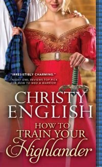How To Train Your Highlander by Christy English
