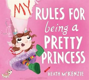 My Rules For Being A Pretty Princess by Heath McKenzie