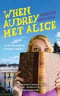 When Audrey Met Alice by Rebecca Behrens