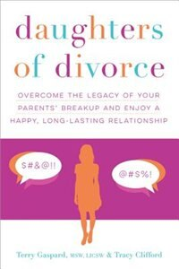 Daughters Of Divorce: Overcome The Legacy Of Your Parents' Breakup And Enjoy A Happy, Long-lasting Relationship by Terry Gaspard