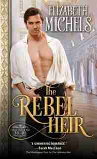 The Rebel Heir by Elizabeth Michels