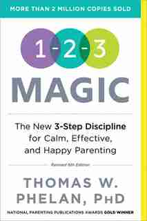 1-2-3 Magic: 3-step Discipline For Calm, Effective, And Happy Parenting by Thomas Phelan