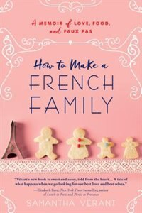 How To Make A French Family: A Memoir Of Love, Food, And Faux Pas by Samantha Verant