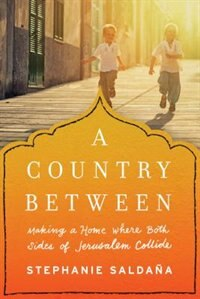 A Country Between: Making a Home Where Both Sides of Jerusalem Collide