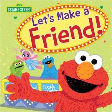 Let's Make A Friend! by Sesame Sesame Workshop
