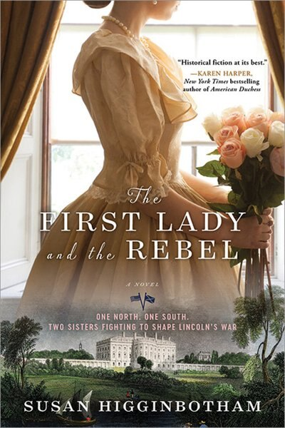 The First Lady And The Rebel: A Novel by Susan Higginbotham