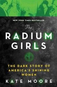 The Radium Girls: The Dark Story Of America's Shining Women by Kate Moore