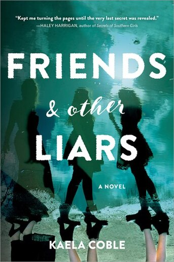Friends And Other Liars: A Novel by Kaela Coble