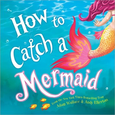 How To Catch A Mermaid by Adam Wallace